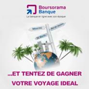 BOURSORAMA BANQUE : Jeu concours avec à la clé un voyage d'une valeur de 4000 euros