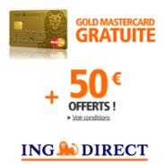 Pour toute ouverture d'un Compte Courant sur ING DIRECT : 50€ offerts + Gold MasterCard gratuite sans condition de durée