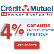 CREDIT MUTUEL : Livret épargne boosté à 4% garantis pendant 6 mois